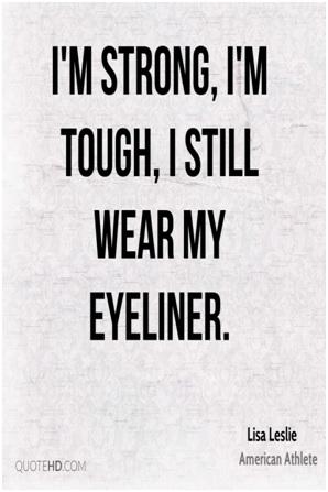 I am strong i am tough i still wear my eyeliner